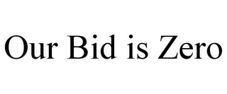 mark for OUR BID IS ZERO, trademark #85282033