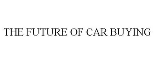 mark for THE FUTURE OF CAR BUYING, trademark #85282629