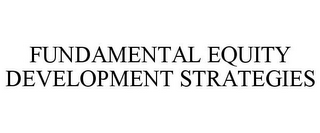 mark for FUNDAMENTAL EQUITY DEVELOPMENT STRATEGIES, trademark #85283796