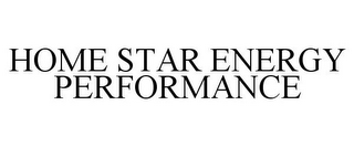 mark for HOME STAR ENERGY PERFORMANCE, trademark #85284841