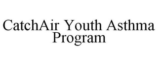 mark for CATCHAIR YOUTH ASTHMA PROGRAM, trademark #85286120