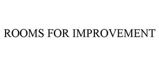 mark for ROOMS FOR IMPROVEMENT, trademark #85286849