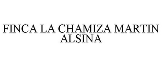 mark for FINCA LA CHAMIZA MARTIN ALSINA, trademark #85287372
