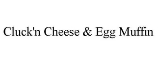 mark for CLUCK'N CHEESE & EGG MUFFIN, trademark #85287930