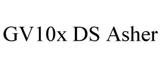 mark for GV10X DS ASHER, trademark #85288145