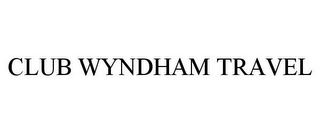 mark for CLUB WYNDHAM TRAVEL, trademark #85288506