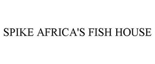 mark for SPIKE AFRICA'S FISH HOUSE, trademark #85289676