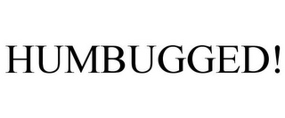 mark for HUMBUGGED!, trademark #85290727