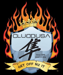mark for CLUBBUSA SINCE 1999 STREET OR STRIP GET OFF N2 IT, trademark #85292472