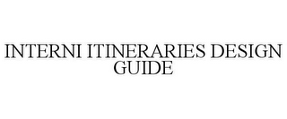 mark for INTERNI ITINERARIES DESIGN GUIDE, trademark #85293071