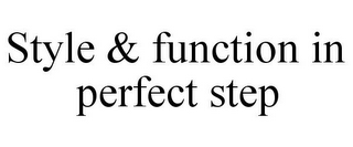 mark for STYLE & FUNCTION IN PERFECT STEP, trademark #85295251