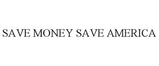 mark for SAVE MONEY SAVE AMERICA, trademark #85295831