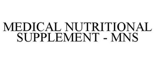 mark for MEDICAL NUTRITIONAL SUPPLEMENT - MNS, trademark #85295862