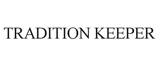 mark for TRADITION KEEPER, trademark #85296318