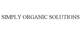mark for SIMPLY ORGANIC SOLUTIONS, trademark #85297204
