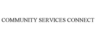 mark for COMMUNITY SERVICES CONNECT, trademark #85298620