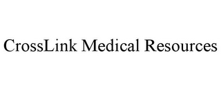 mark for CROSSLINK MEDICAL RESOURCES, trademark #85298694