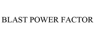 mark for BLAST POWER FACTOR, trademark #85300502