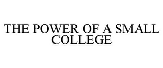 mark for THE POWER OF A SMALL COLLEGE, trademark #85301458