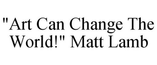 "mark for ""ART CAN CHANGE THE WORLD!"" MATT LAMB, trademark #85302146"