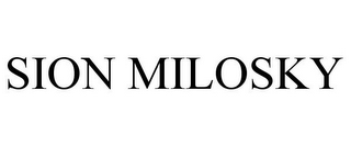 mark for SION MILOSKY, trademark #85302878