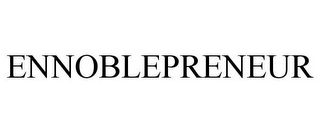mark for ENNOBLEPRENEUR, trademark #85304094