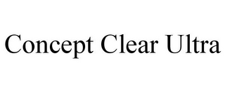 mark for CONCEPT CLEAR ULTRA, trademark #85304574