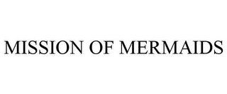 mark for MISSION OF MERMAIDS, trademark #85305010