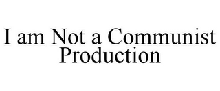 mark for I AM NOT A COMMUNIST PRODUCTION, trademark #85305271