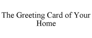 mark for THE GREETING CARD OF YOUR HOME, trademark #85305687