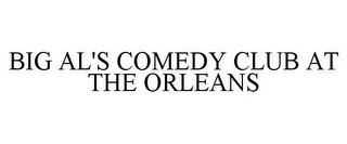 mark for BIG AL'S COMEDY CLUB AT THE ORLEANS, trademark #85305793