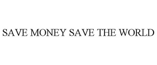 mark for SAVE MONEY SAVE THE WORLD, trademark #85306248