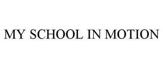 mark for MY SCHOOL IN MOTION, trademark #85306253