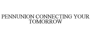 mark for PENNUNION CONNECTING YOUR TOMORROW, trademark #85307427