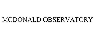 mark for MCDONALD OBSERVATORY, trademark #85308517