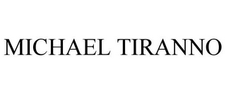 mark for MICHAEL TIRANNO, trademark #85308952