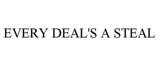 mark for EVERY DEAL'S A STEAL, trademark #85310142