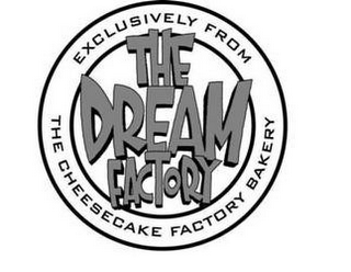 mark for THE DREAM FACTORY EXCLUSIVELY FROM THE CHEESECAKE FACTORY BAKERY, trademark #85310242