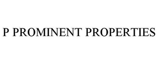 mark for P PROMINENT PROPERTIES, trademark #85310301