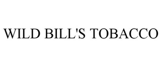 mark for WILD BILL'S TOBACCO, trademark #85310965