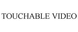 mark for TOUCHABLE VIDEO, trademark #85312502