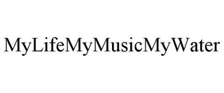 mark for MYLIFEMYMUSICMYWATER, trademark #85313049