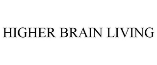 mark for HIGHER BRAIN LIVING, trademark #85313149