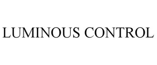 mark for LUMINOUS CONTROL, trademark #85313550