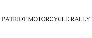 mark for PATRIOT MOTORCYCLE RALLY, trademark #85314312