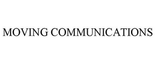 mark for MOVING COMMUNICATIONS, trademark #85314599