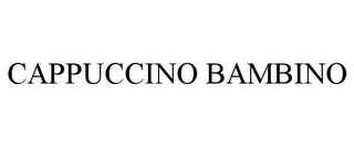 mark for CAPPUCCINO BAMBINO, trademark #85314679