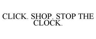 mark for CLICK. SHOP. STOP THE CLOCK., trademark #85315416
