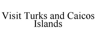 mark for VISIT TURKS AND CAICOS ISLANDS, trademark #85315444
