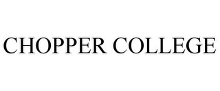 mark for CHOPPER COLLEGE, trademark #85315913